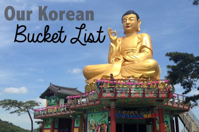 Our Korean Bucket List